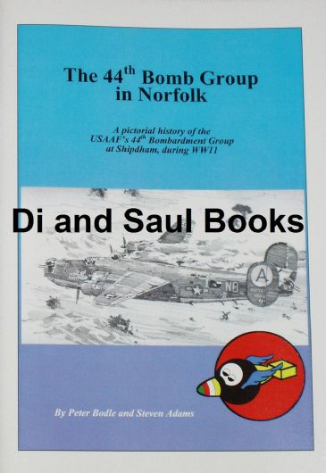 The 44th Bomb Group in Norfolk, by Peter Bodle and Steven Adams